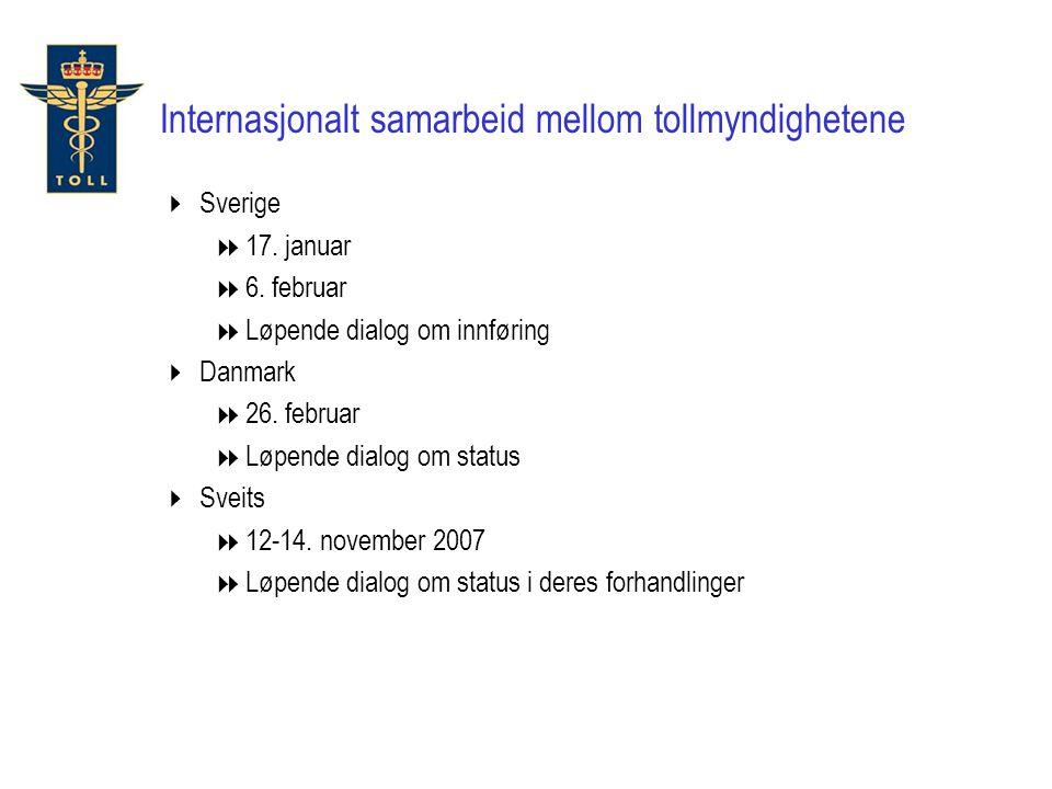 Internasjonalt samarbeid mellom tollmyndighetene  Sverige  17. januar  6. februar  Løpende dialog om innføring  Danmark  26. februar  Løpende d