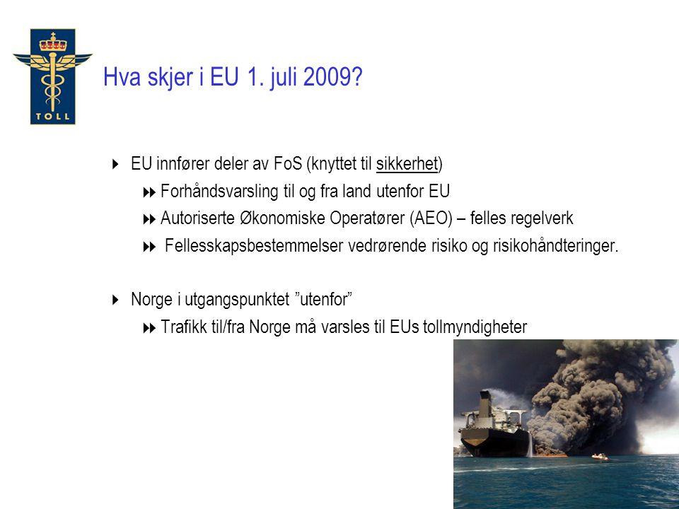 Hva skjer i EU 1. juli 2009?  EU innfører deler av FoS (knyttet til sikkerhet)  Forhåndsvarsling til og fra land utenfor EU  Autoriserte Økonomiske