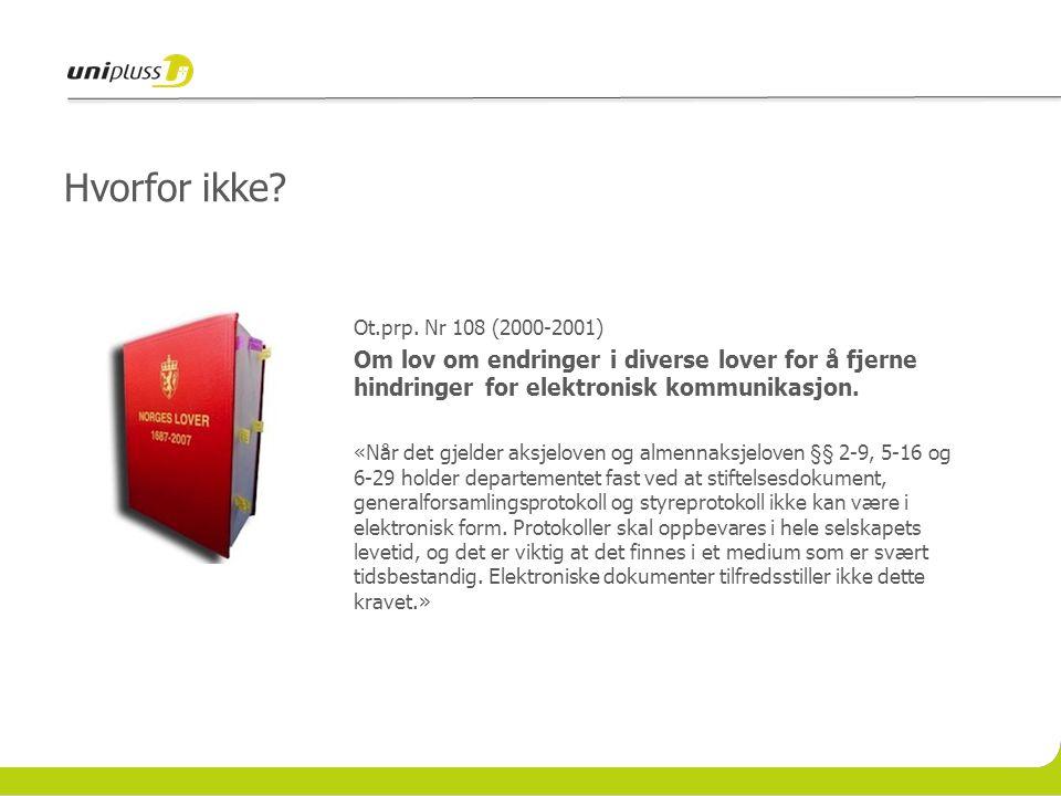 Hvorfor ikke? Ot.prp. Nr 108 (2000-2001) Om lov om endringer i diverse lover for å fjerne hindringer for elektronisk kommunikasjon. «Når det gjelder a