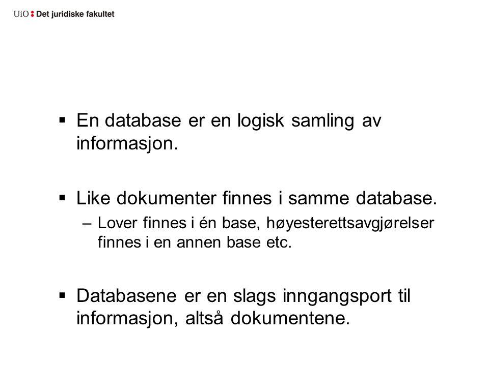  En database er en logisk samling av informasjon.  Like dokumenter finnes i samme database. –Lover finnes i én base, høyesterettsavgjørelser finnes