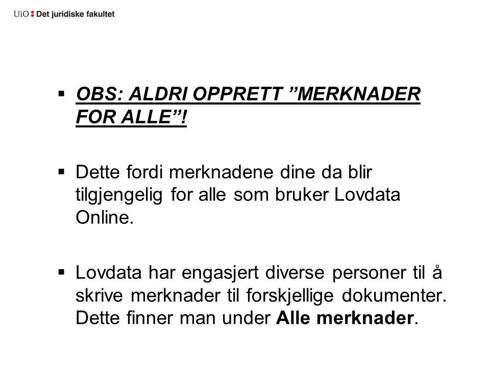 """ OBS: ALDRI OPPRETT """"MERKNADER FOR ALLE""""!  Dette fordi merknadene dine da blir tilgjengelig for alle som bruker Lovdata Online.  Lovdata har engasj"""