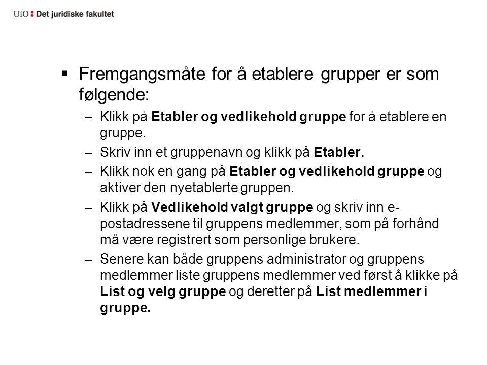  Fremgangsmåte for å etablere grupper er som følgende: –Klikk på Etabler og vedlikehold gruppe for å etablere en gruppe. –Skriv inn et gruppenavn og