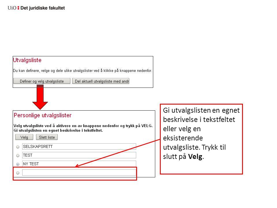 Gi utvalgslisten en egnet beskrivelse i tekstfeltet eller velg en eksisterende utvalgsliste. Trykk til slutt på Velg.