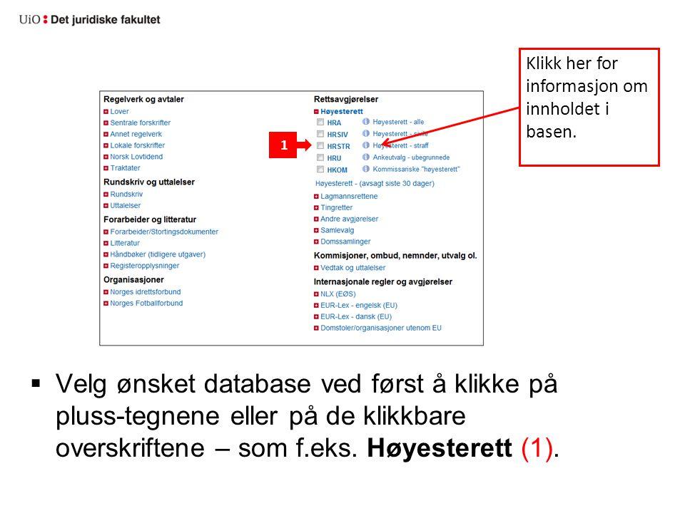  Velg ønsket database ved først å klikke på pluss-tegnene eller på de klikkbare overskriftene – som f.eks. Høyesterett (1). 1 Klikk her for informasj