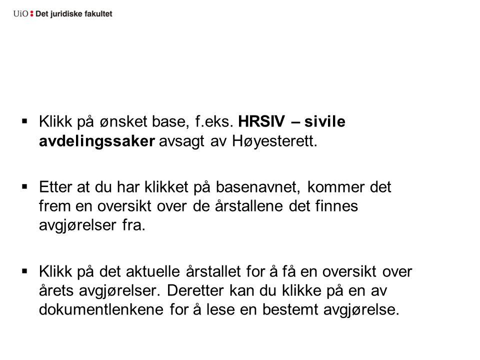  Klikk på ønsket base, f.eks. HRSIV – sivile avdelingssaker avsagt av Høyesterett.  Etter at du har klikket på basenavnet, kommer det frem en oversi