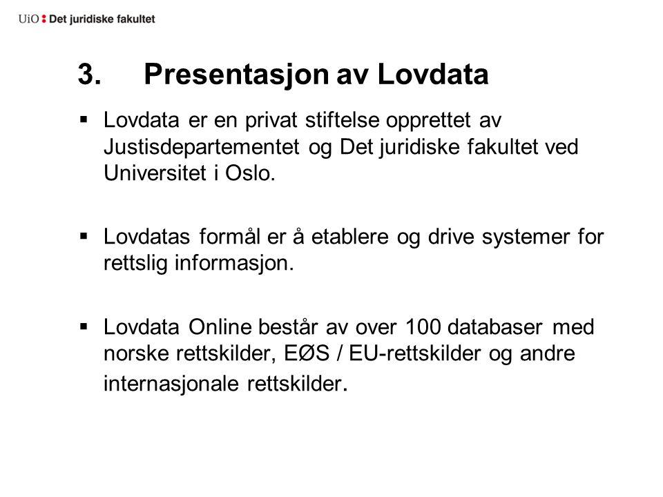 3.Presentasjon av Lovdata  Lovdata er en privat stiftelse opprettet av Justisdepartementet og Det juridiske fakultet ved Universitet i Oslo.  Lovdat