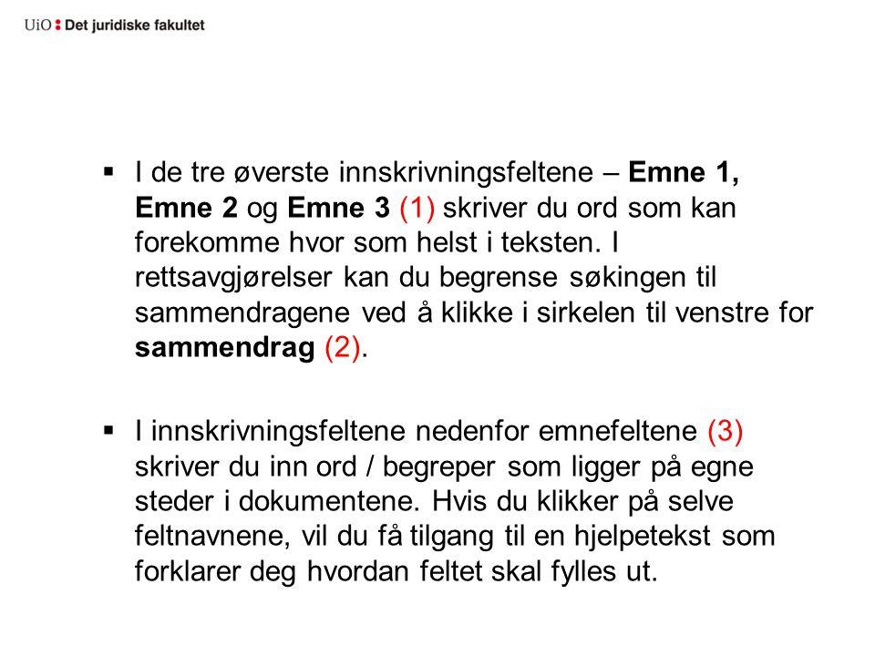  I de tre øverste innskrivningsfeltene – Emne 1, Emne 2 og Emne 3 (1) skriver du ord som kan forekomme hvor som helst i teksten. I rettsavgjørelser k