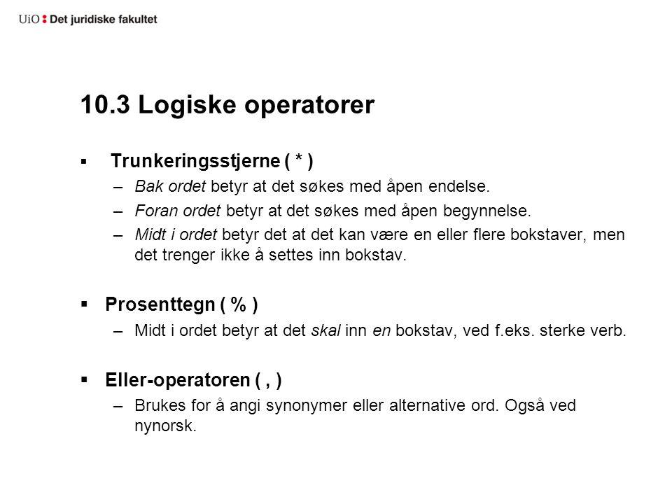 10.3 Logiske operatorer  Trunkeringsstjerne ( * ) –Bak ordet betyr at det søkes med åpen endelse. –Foran ordet betyr at det søkes med åpen begynnelse