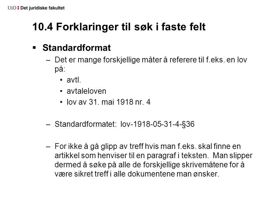 10.4 Forklaringer til søk i faste felt  Standardformat –Det er mange forskjellige måter å referere til f.eks. en lov på: avtl. avtaleloven lov av 31.