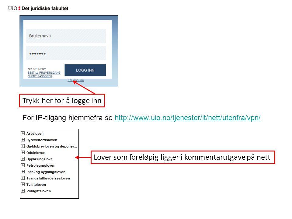Trykk her for å logge inn For IP-tilgang hjemmefra se http://www.uio.no/tjenester/it/nett/utenfra/vpn/http://www.uio.no/tjenester/it/nett/utenfra/vpn/
