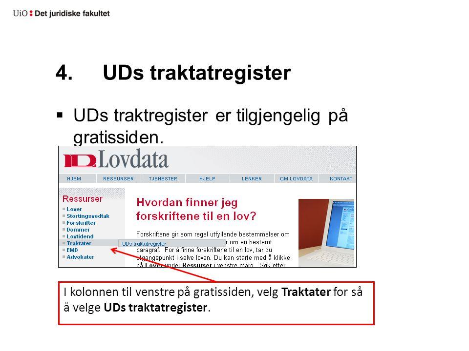 4.UDs traktatregister  UDs traktregister er tilgjengelig på gratissiden. I kolonnen til venstre på gratissiden, velg Traktater for så å velge UDs tra