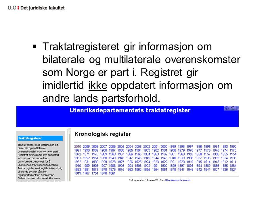  Traktatregisteret gir informasjon om bilaterale og multilaterale overenskomster som Norge er part i. Registret gir imidlertid ikke oppdatert informa