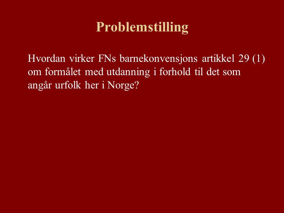 Problemstilling Hvordan virker FNs barnekonvensjons artikkel 29 (1) om formålet med utdanning i forhold til det som angår urfolk her i Norge?