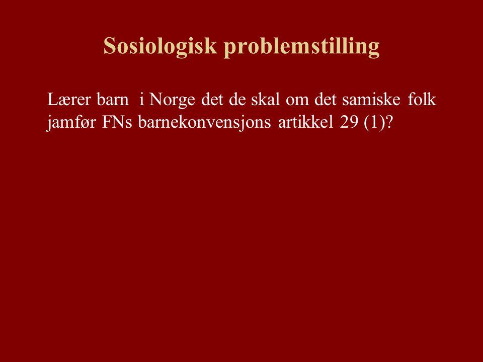 Sosiologisk problemstilling Lærer barn i Norge det de skal om det samiske folk jamfør FNs barnekonvensjons artikkel 29 (1)?