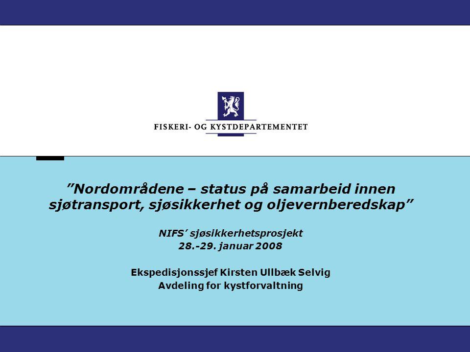 """""""Nordområdene – status på samarbeid innen sjøtransport, sjøsikkerhet og oljevernberedskap"""" NIFS' sjøsikkerhetsprosjekt 28.-29. januar 2008 Ekspedisjon"""
