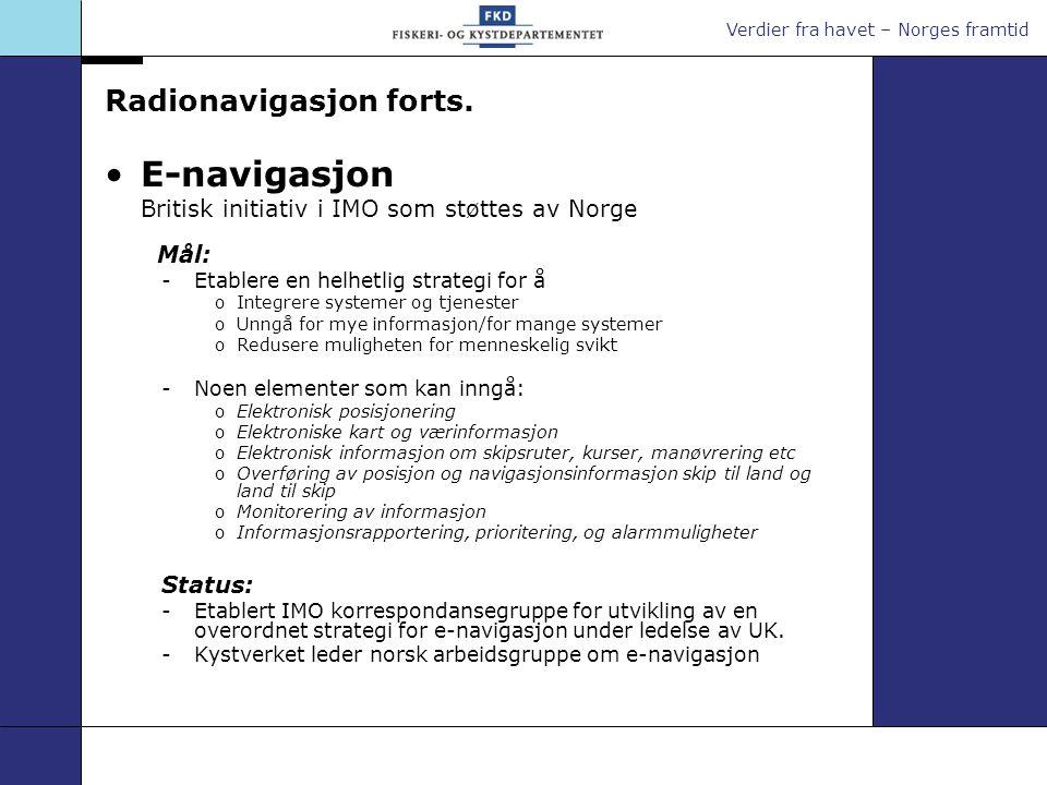 Verdier fra havet – Norges framtid Radionavigasjon forts. E-navigasjon Britisk initiativ i IMO som støttes av Norge Mål: -Etablere en helhetlig strate