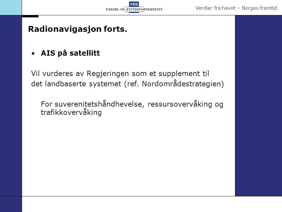 Verdier fra havet – Norges framtid Radionavigasjon forts. AIS på satellitt Vil vurderes av Regjeringen som et supplement til det landbaserte systemet