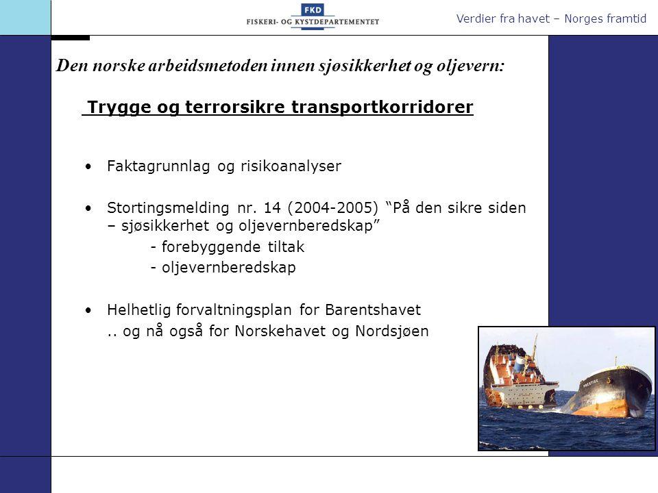 Verdier fra havet – Norges framtid Sjøsikkerhet - etablerte forebyggende tiltak - sannsynlighetsreduserende Utvidelse av territorialfarvannet fra 4 til 12 nautiske mil 1.1.2004 Automatisk identifikasjonssystem (AIS) i 2004 Trafikksentral (VTS) i Vardø fra 1.1.2007 Seilingsled Vardø - Røst 1.7.2007