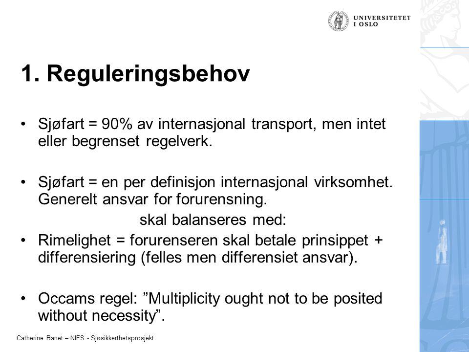 Catherine Banet – NIFS - Sjøsikkerthetsprosjekt 1. Reguleringsbehov Sjøfart = 90% av internasjonal transport, men intet eller begrenset regelverk. Sjø