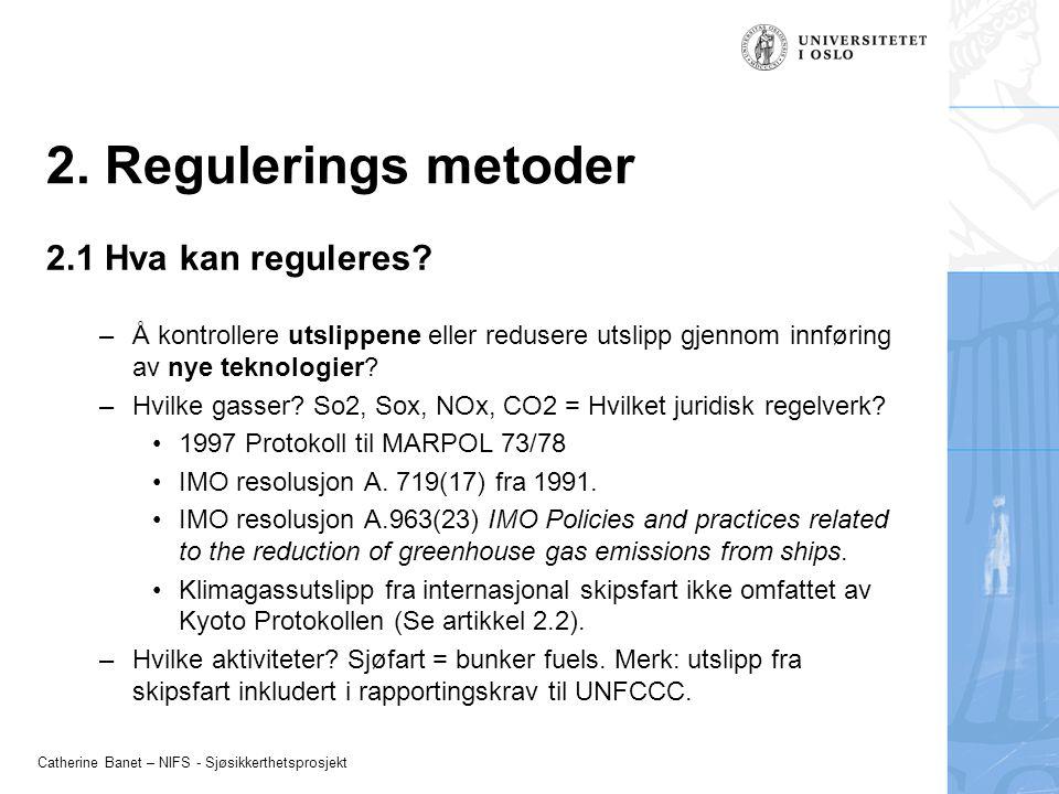 Catherine Banet – NIFS - Sjøsikkerthetsprosjekt 2. Regulerings metoder 2.1 Hva kan reguleres? –Å kontrollere utslippene eller redusere utslipp gjennom
