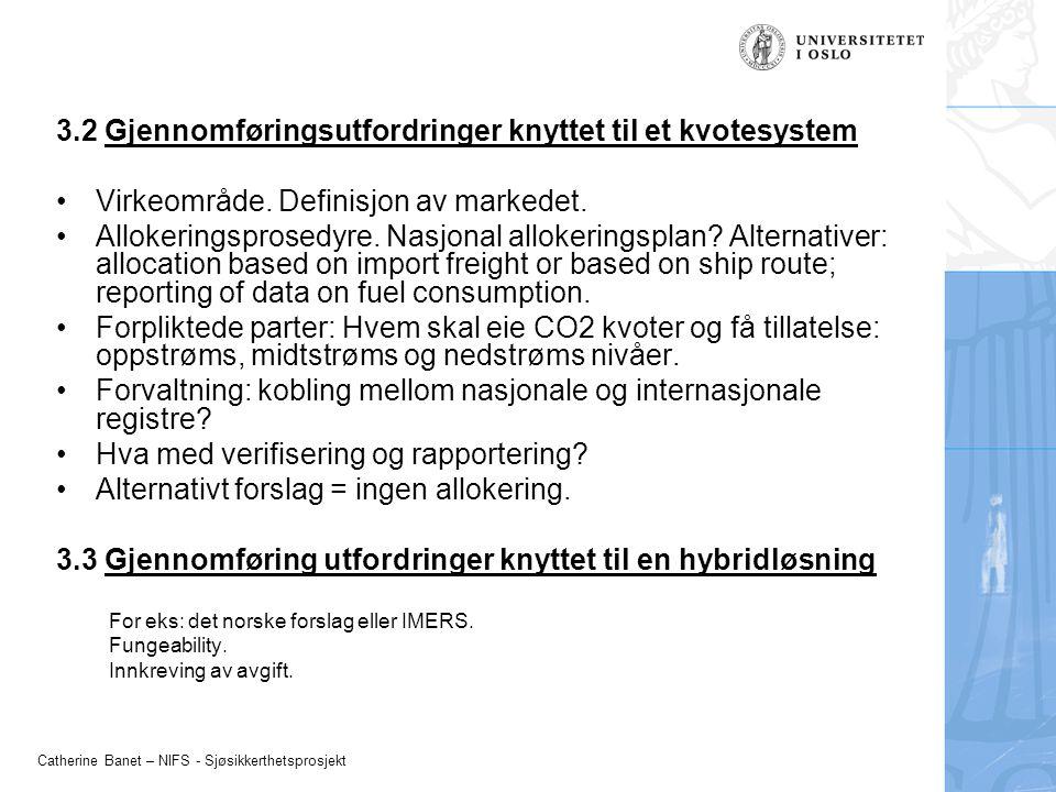 Catherine Banet – NIFS - Sjøsikkerthetsprosjekt 3.2 Gjennomføringsutfordringer knyttet til et kvotesystem Virkeområde. Definisjon av markedet. Alloker