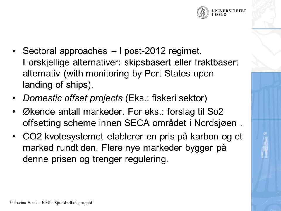 Catherine Banet – NIFS - Sjøsikkerthetsprosjekt Sectoral approaches – I post-2012 regimet. Forskjellige alternativer: skipsbasert eller fraktbasert al
