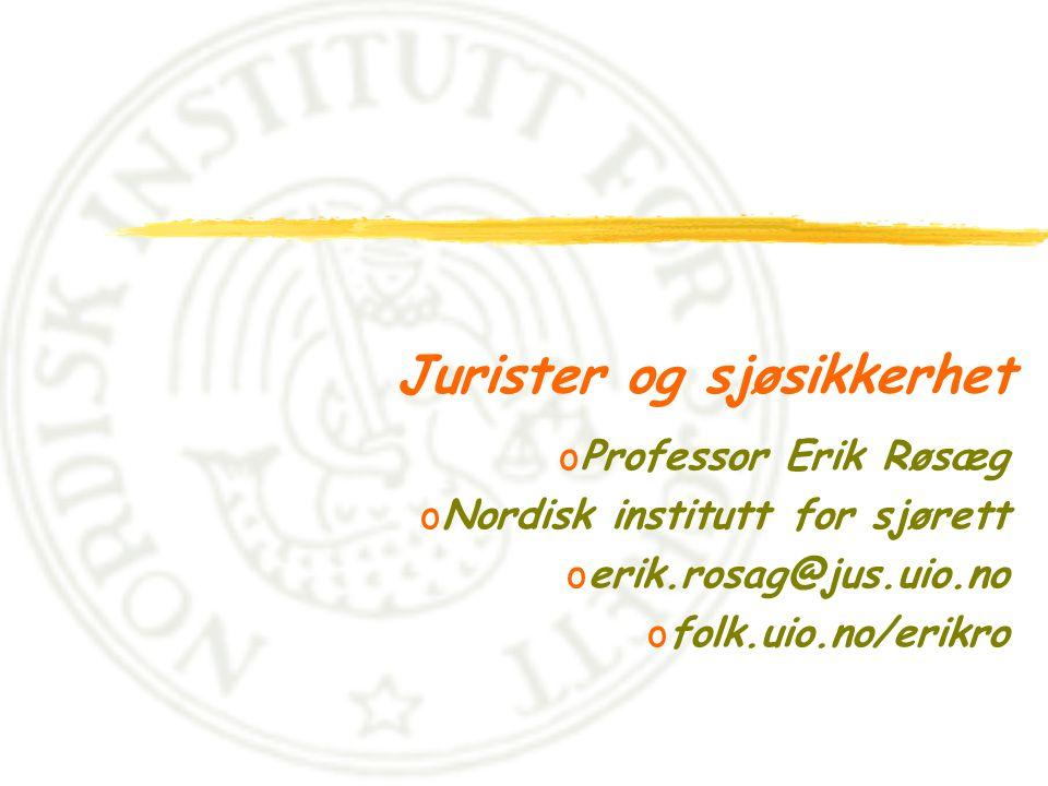 Jurister og sjøsikkerhet oProfessor Erik Røsæg oNordisk institutt for sjørett oerik.rosag@jus.uio.no ofolk.uio.no/erikro