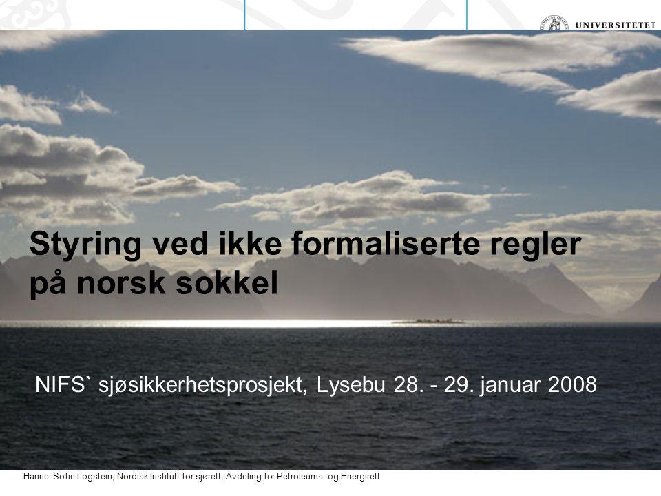 Hanne Sofie Logstein, Nordisk Institutt for sjørett, Avdeling for Petroleums- og Energirett Styring ved ikke formaliserte regler på norsk sokkel NIFS` sjøsikkerhetsprosjekt, Lysebu 28.