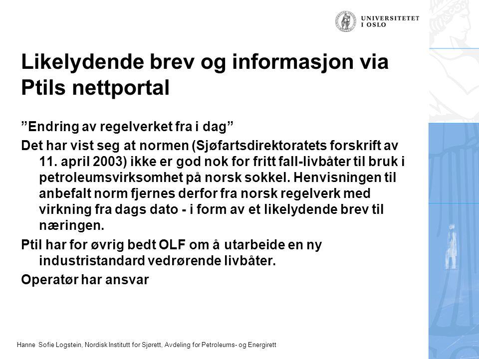 Hanne Sofie Logstein, Nordisk Institutt for Sjørett, Avdeling for Petroleums- og Energirett Likelydende brev og informasjon via Ptils nettportal Endring av regelverket fra i dag Det har vist seg at normen (Sjøfartsdirektoratets forskrift av 11.