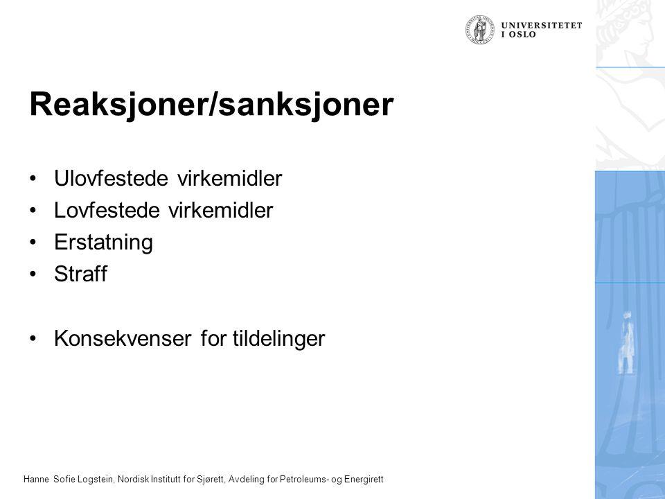 Hanne Sofie Logstein, Nordisk Institutt for Sjørett, Avdeling for Petroleums- og Energirett Reaksjoner/sanksjoner Ulovfestede virkemidler Lovfestede virkemidler Erstatning Straff Konsekvenser for tildelinger