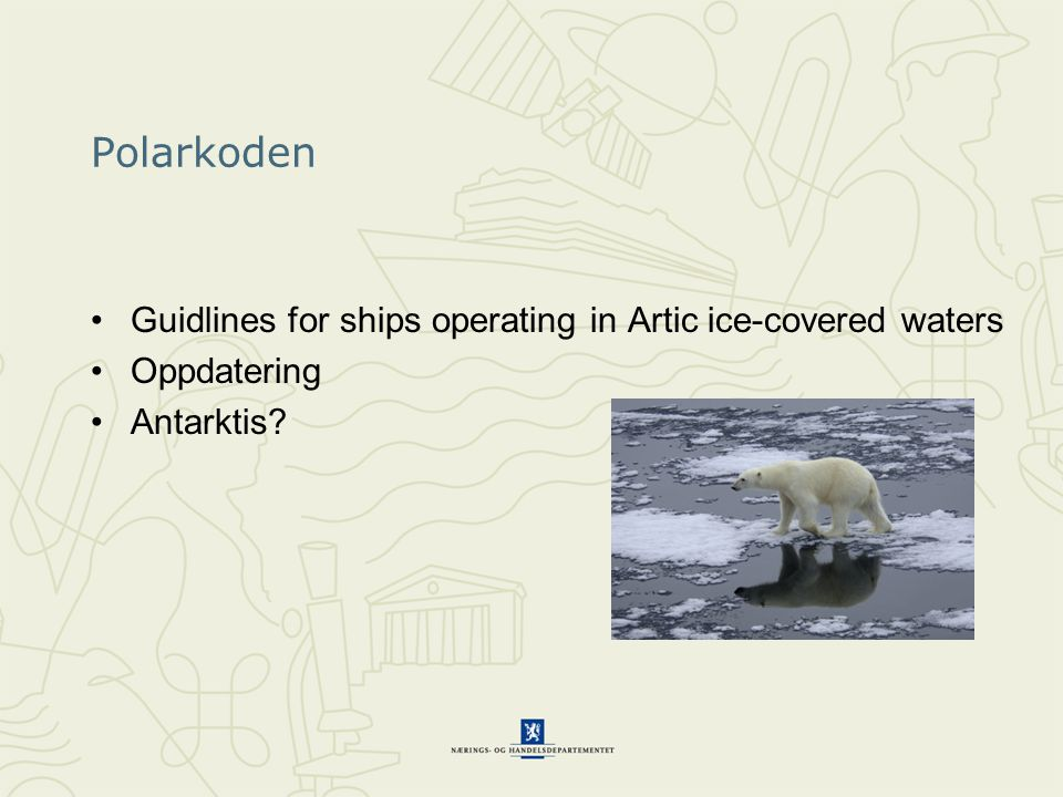 Polarkoden Guidlines for ships operating in Artic ice-covered waters Oppdatering Antarktis