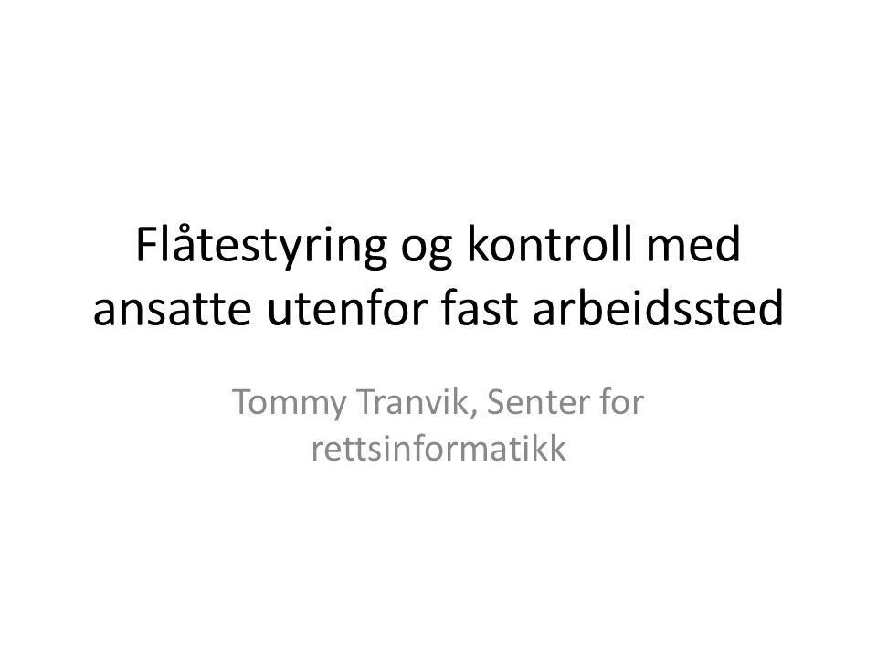Flåtestyring og kontroll med ansatte utenfor fast arbeidssted Tommy Tranvik, Senter for rettsinformatikk