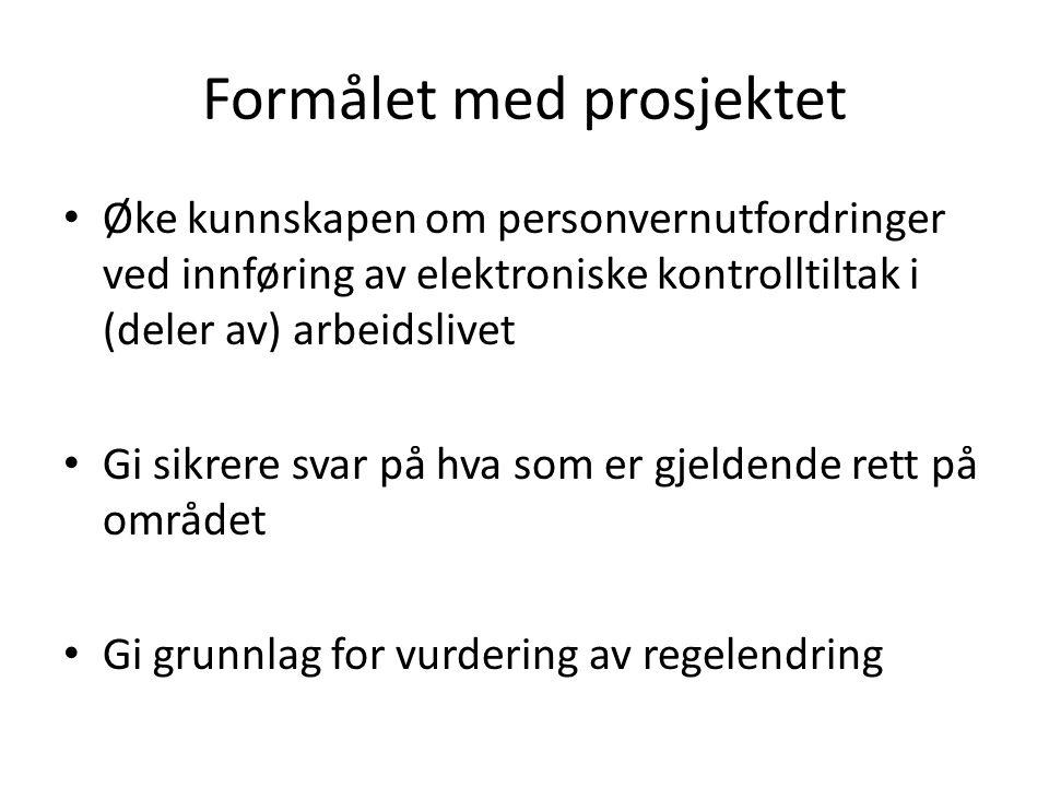 Formålet med prosjektet Øke kunnskapen om personvernutfordringer ved innføring av elektroniske kontrolltiltak i (deler av) arbeidslivet Gi sikrere sva