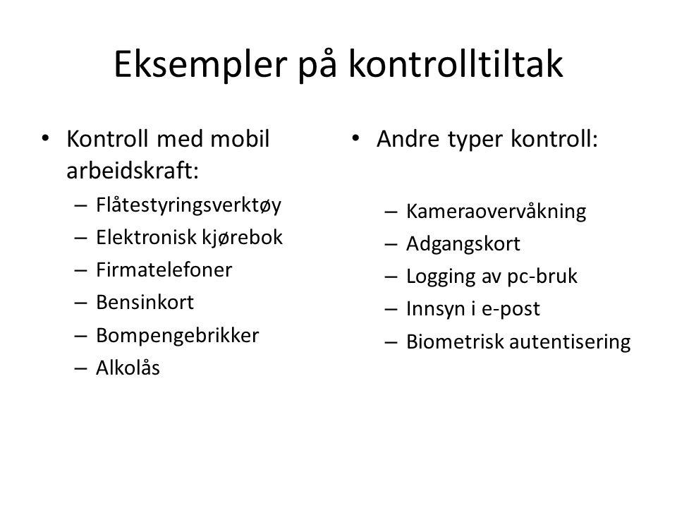 Eksempler på kontrolltiltak Kontroll med mobil arbeidskraft: – Flåtestyringsverktøy – Elektronisk kjørebok – Firmatelefoner – Bensinkort – Bompengebri