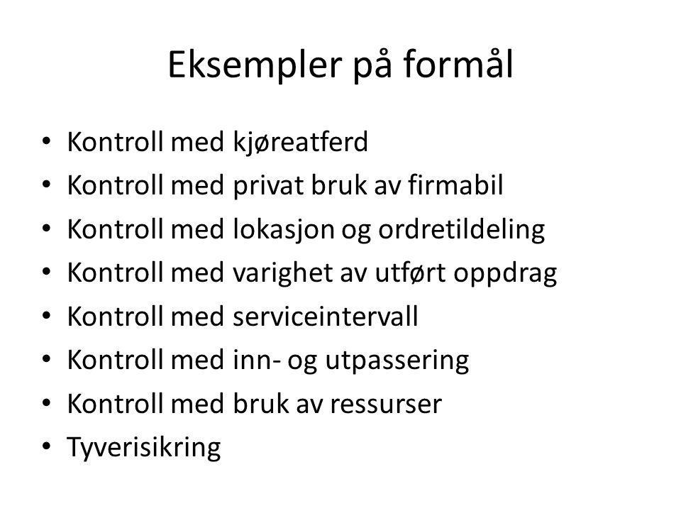 Eksempler på formål Kontroll med kjøreatferd Kontroll med privat bruk av firmabil Kontroll med lokasjon og ordretildeling Kontroll med varighet av utf