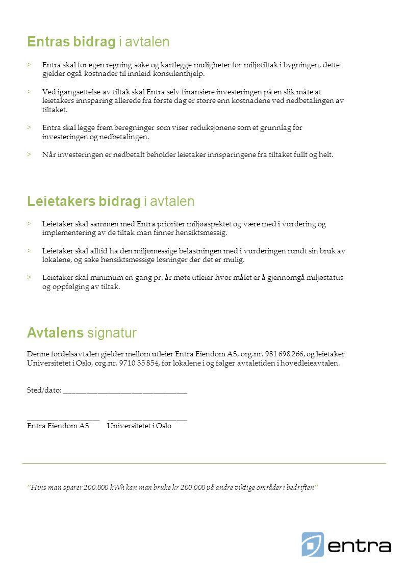 Leietakers bidrag i avtalen >Leietaker skal sammen med Entra prioriter miljøaspektet og være med i vurdering og implementering av de tiltak man finner hensiktsmessig.