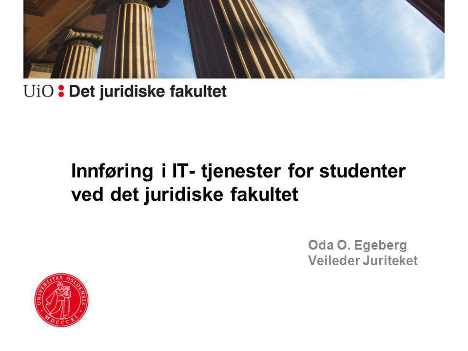 Oda O. Egeberg Veileder Juriteket Innføring i IT- tjenester for studenter ved det juridiske fakultet