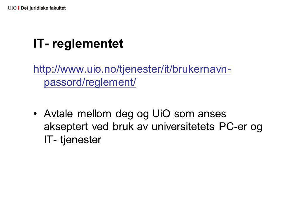 IT- reglementet http://www.uio.no/tjenester/it/brukernavn- passord/reglement/ Avtale mellom deg og UiO som anses akseptert ved bruk av universitetets PC-er og IT- tjenester