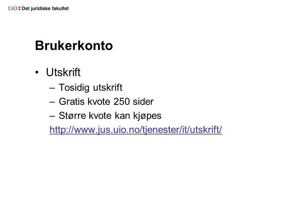 Brukerkonto Utskrift –Tosidig utskrift –Gratis kvote 250 sider –Større kvote kan kjøpes http://www.jus.uio.no/tjenester/it/utskrift/