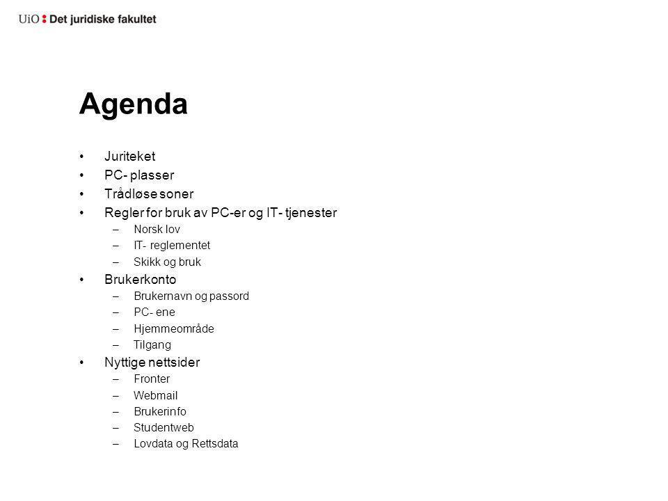 Agenda Juriteket PC- plasser Trådløse soner Regler for bruk av PC-er og IT- tjenester –Norsk lov –IT- reglementet –Skikk og bruk Brukerkonto –Brukernavn og passord –PC- ene –Hjemmeområde –Tilgang Nyttige nettsider –Fronter –Webmail –Brukerinfo –Studentweb –Lovdata og Rettsdata