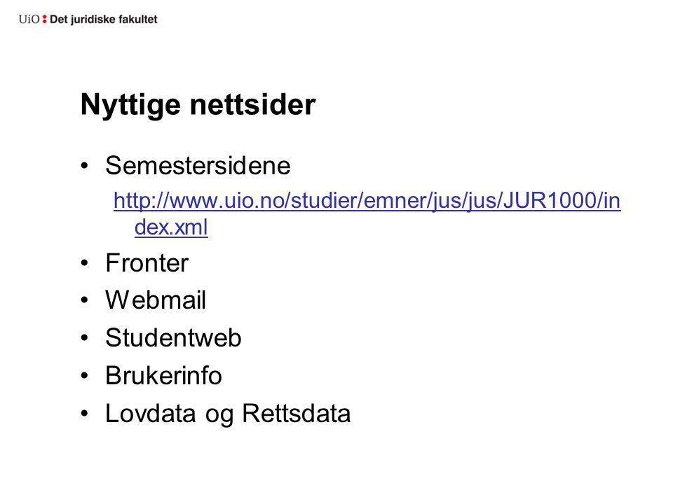 Nyttige nettsider Semestersidene http://www.uio.no/studier/emner/jus/jus/JUR1000/in dex.xml Fronter Webmail Studentweb Brukerinfo Lovdata og Rettsdata