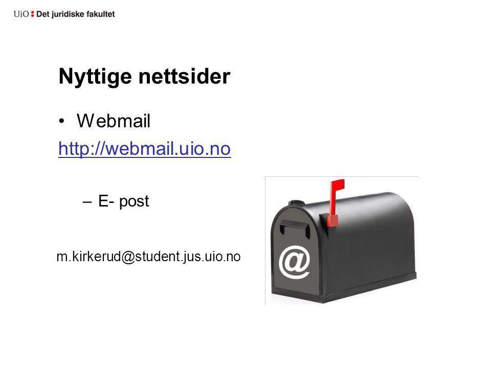 Nyttige nettsider Webmail http://webmail.uio.no –E- post m.kirkerud@student.jus.uio.no