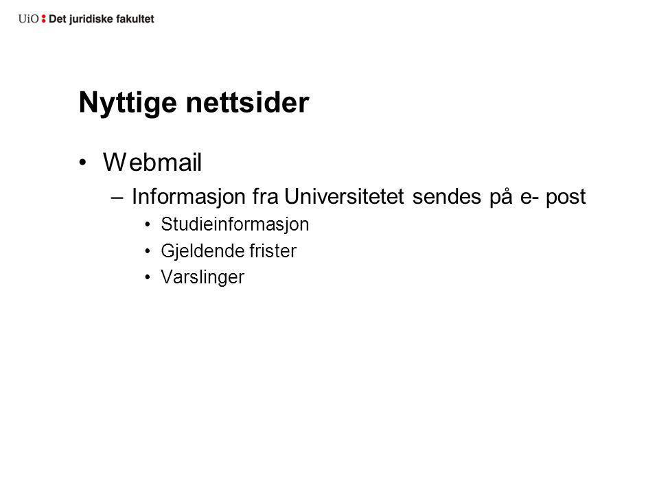 Nyttige nettsider Webmail –Informasjon fra Universitetet sendes på e- post Studieinformasjon Gjeldende frister Varslinger