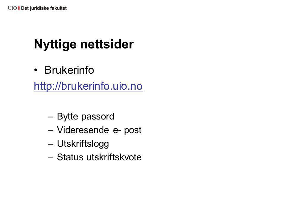 Nyttige nettsider Brukerinfo http://brukerinfo.uio.no –Bytte passord –Videresende e- post –Utskriftslogg –Status utskriftskvote