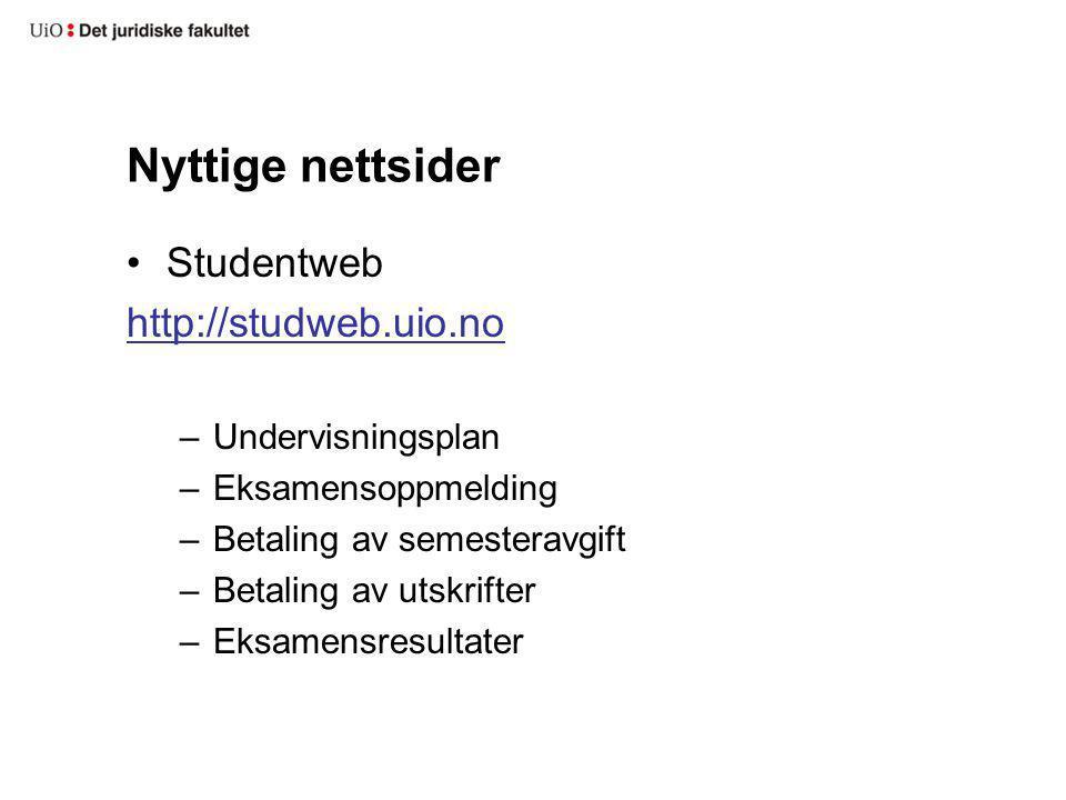 Nyttige nettsider Studentweb http://studweb.uio.no –Undervisningsplan –Eksamensoppmelding –Betaling av semesteravgift –Betaling av utskrifter –Eksamen