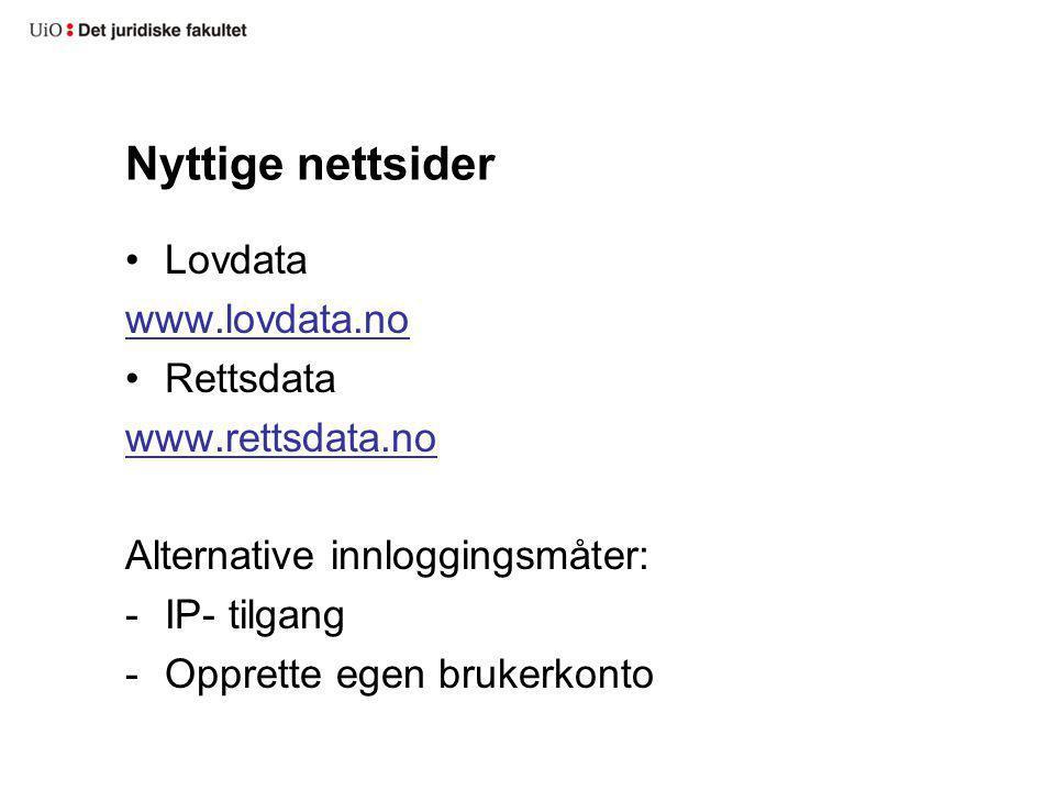 Nyttige nettsider Lovdata www.lovdata.no Rettsdata www.rettsdata.no Alternative innloggingsmåter: -IP- tilgang -Opprette egen brukerkonto