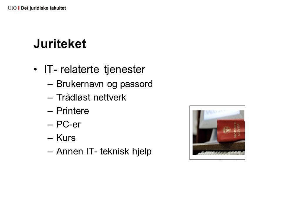 Juriteket IT- relaterte tjenester –Brukernavn og passord –Trådløst nettverk –Printere –PC-er –Kurs –Annen IT- teknisk hjelp