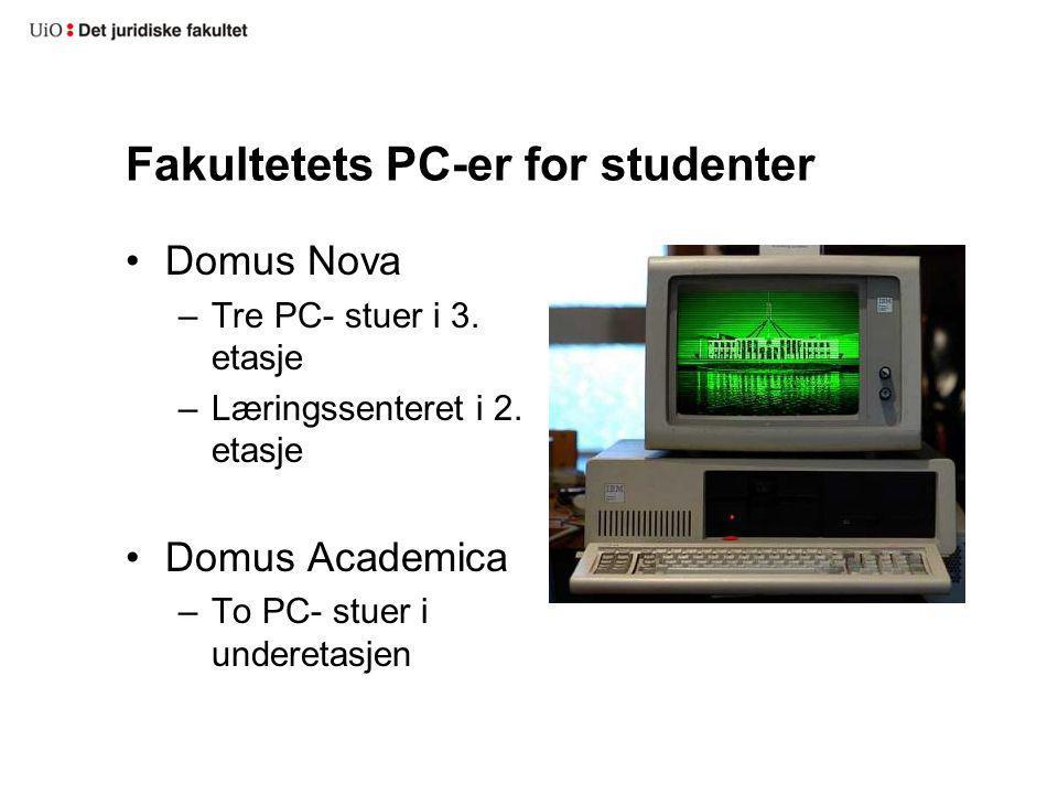 Fakultetets PC-er for studenter Domus Nova –Tre PC- stuer i 3. etasje –Læringssenteret i 2. etasje Domus Academica –To PC- stuer i underetasjen