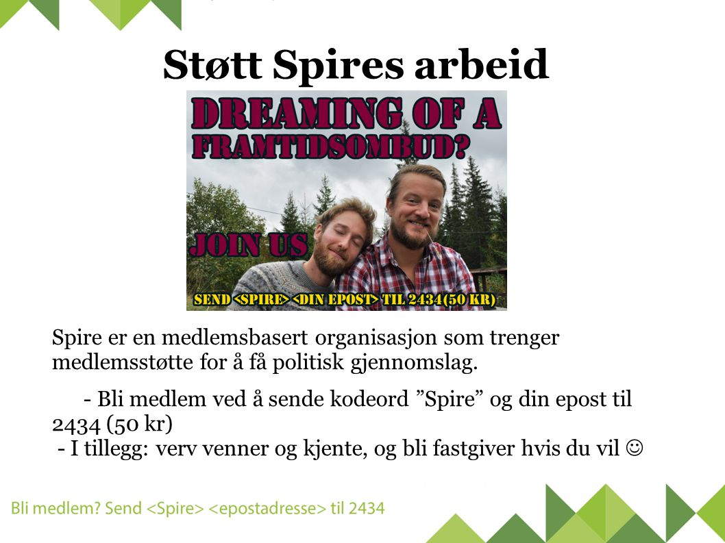 Støtt Spires arbeid Spire er en medlemsbasert organisasjon som trenger medlemsstøtte for å få politisk gjennomslag.