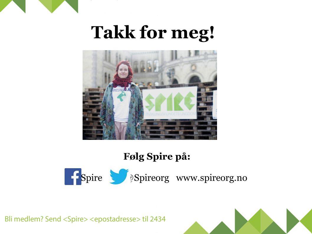 Takk for meg! Følg Spire på: Spire @Spireorg www.spireorg.no